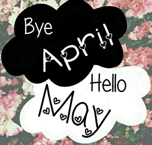 Goodbye April Hello May Tumblr Images