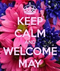Welcome May, Keep Calm